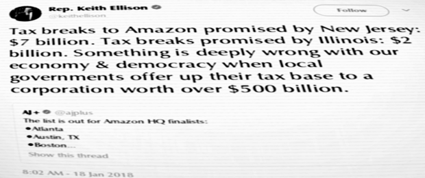 """Tax breaks to Amazon promised by New Jersey: $7 billion. Tax breaks promised by Illinois: $2 billion. Something is deeply wrong with our economy & democracy when local governments offer up their tax base to a corporation worth over $500 billion."" [Rep. Keith Ellison (D-MN05), via Twitter, 18 January 2017]"